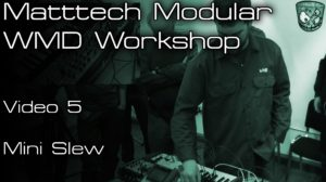 Matttech Modular – WMD Workshop: Video 5 [divkid]
