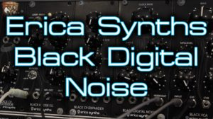 Erica Synths – Black Digital Noise [divkid]