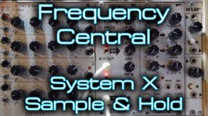 Frequency Central – System X Sample & Hold [divkid]